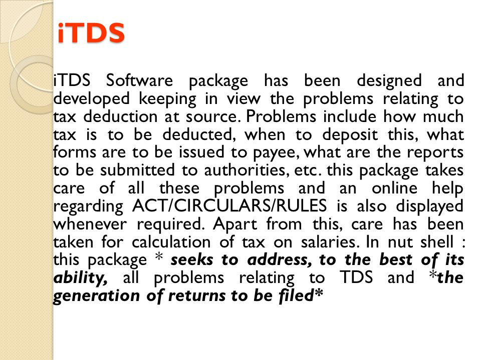 iTDS iTDS iTDS Software package has been designed and developed keeping in view the problems relating to tax deduction at source. Problems include how