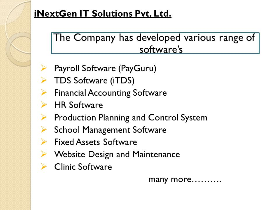 iNextGen IT Solutions Pvt. Ltd. The Company has developed various range of software's  Payroll Software (PayGuru)  TDS Software (iTDS)  Financial A