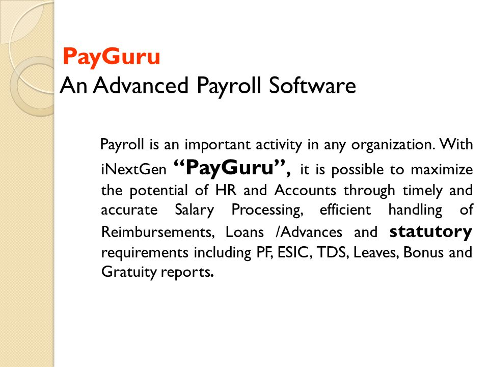 "PayGuru An Advanced Payroll Software Payroll is an important activity in any organization. With iNextGen ""PayGuru"", it is possible to maximize the pot"
