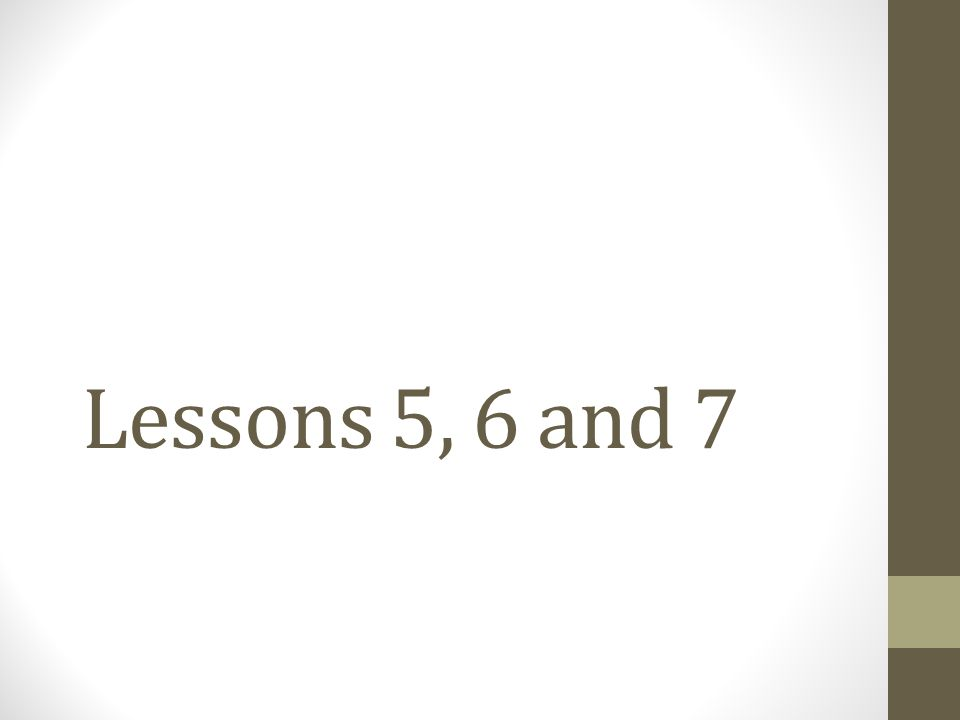 Lessons 5, 6 and 7