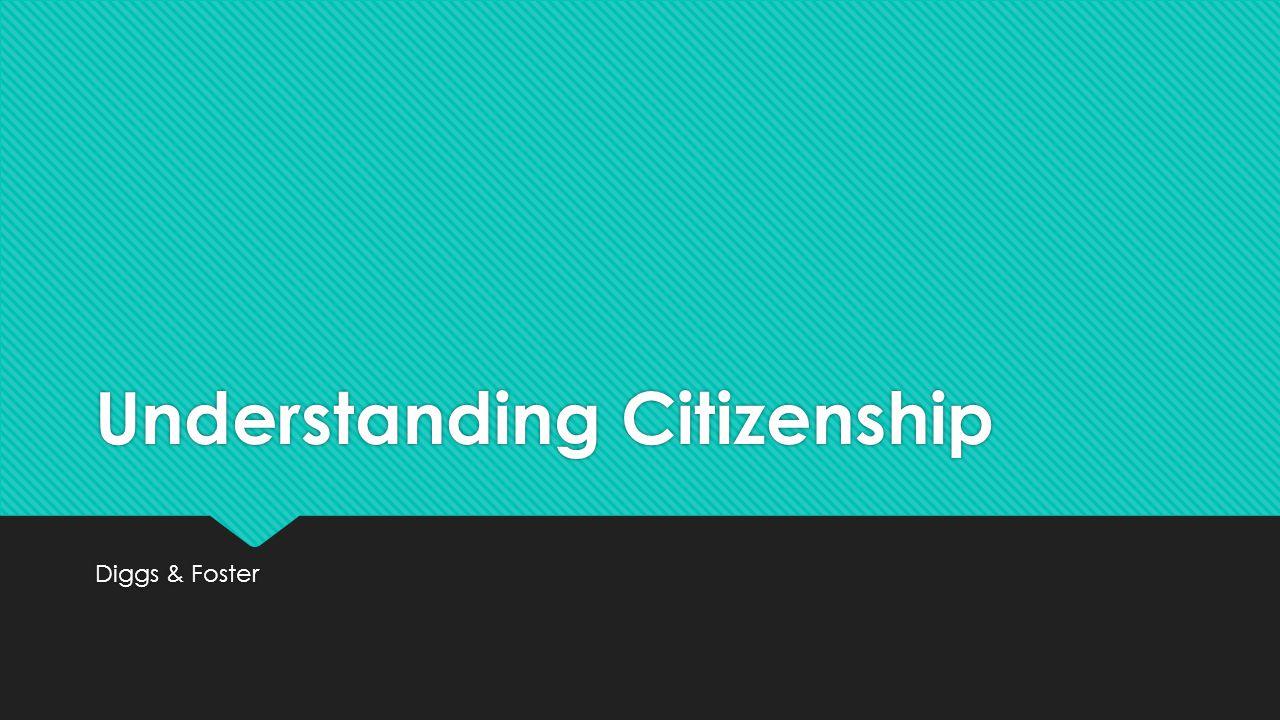 Understanding Citizenship Diggs & Foster