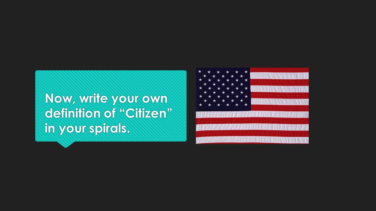 "Now, write your own definition of ""Citizen"" in your spirals."