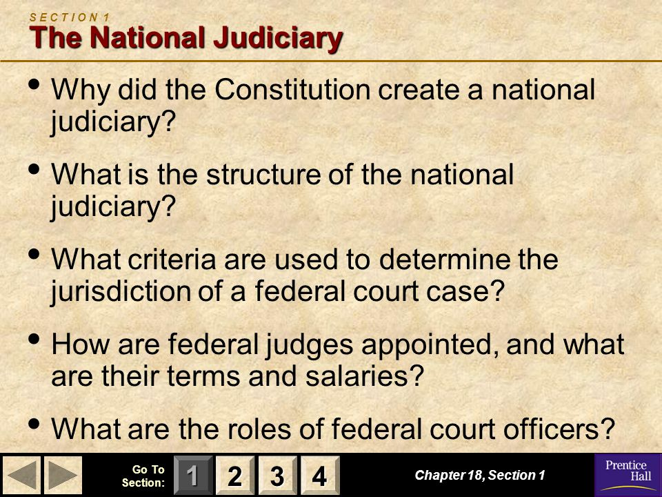 123 Go To Section: 4 Creation of a National Judiciary Chapter 18, Section 1 2222 3333 4444 The Framers created the national judiciary in Article III of the Constitution.