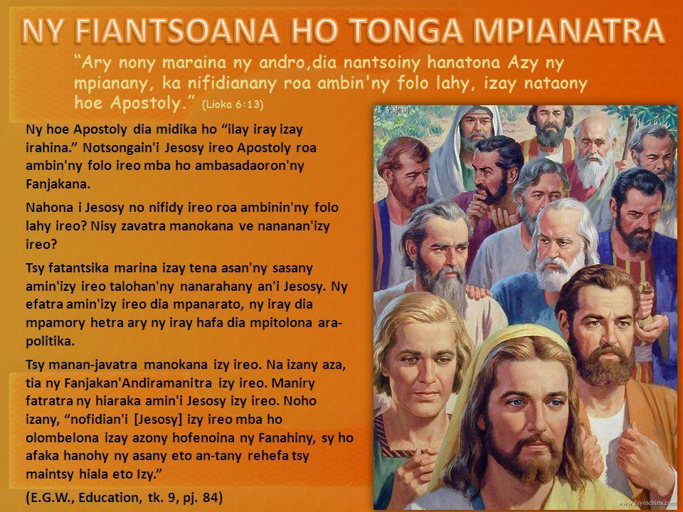 """""""Ary nony maraina ny andro,dia nantsoiny hanatona Azy ny mpianany, ka nifidianany roa ambin'ny folo lahy, izay nataony hoe Apostoly."""" (Lioka 6:13) Ny"""