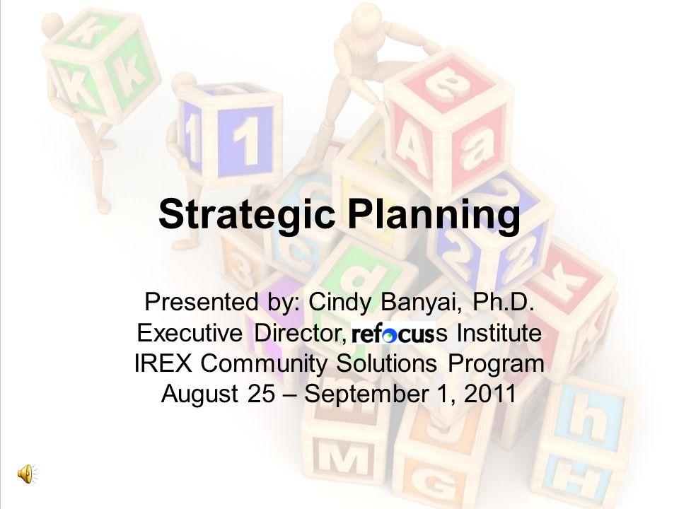 EFFECTIVE SHORT AND LONG TERM PLANNING 11 2011 IREX CSP, Cindy Banyai, refocusinstitute.com