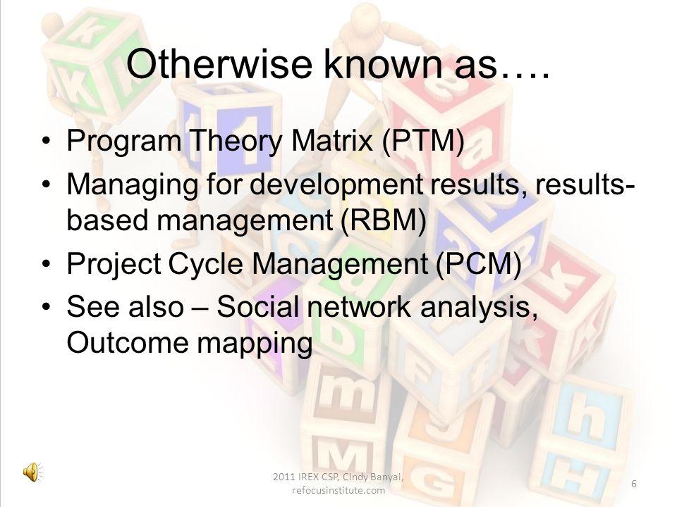 M&E IN PROGRAM DESIGN AND IMPLEMENTATION 16 2011 IREX CSP, Cindy Banyai, refocusinstitute.com