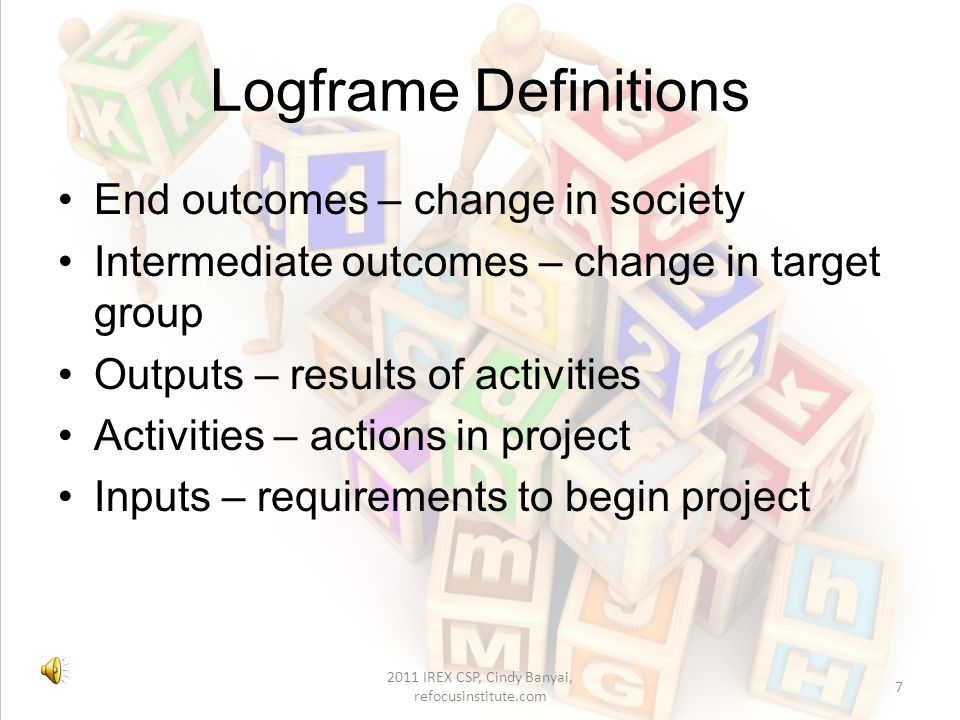 Policy Management Policies, programs and projects should have their own logframe Evaluation should be a continuous part of management –Starts before planning –Continues through implementation and after 17 2011 IREX CSP, Cindy Banyai, refocusinstitute.com