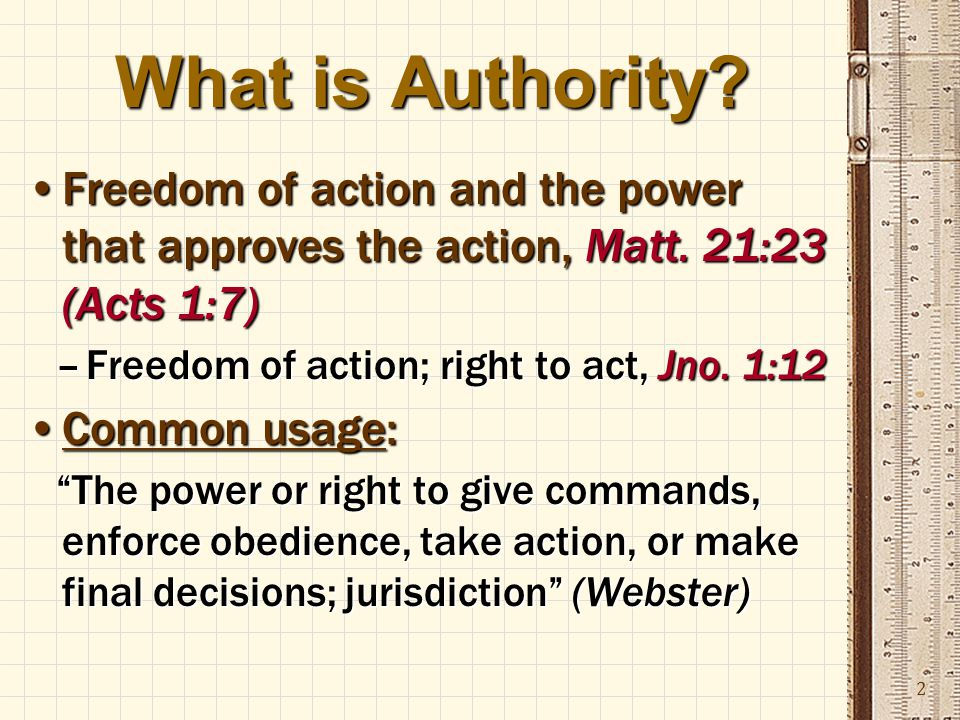 2 What is Authority. Freedom of action and the power that approves the action, Matt.