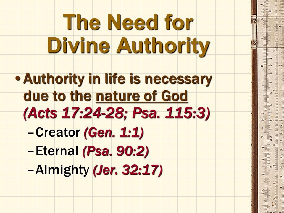 4 The Need for Divine Authority Authority in life is necessary due to the nature of God (Acts 17:24-28; Psa.