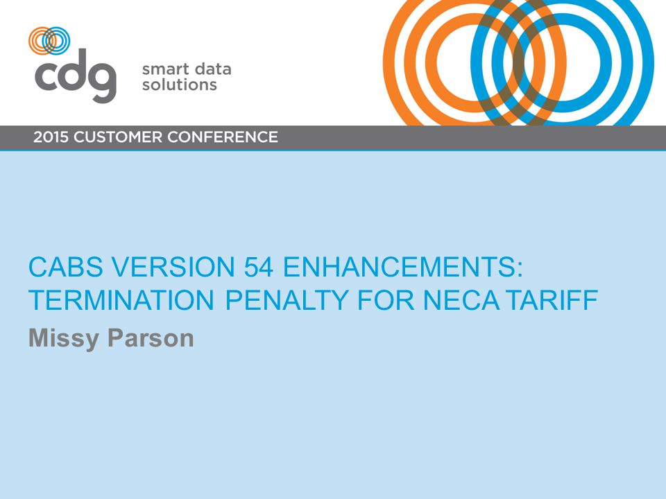 CABS VERSION 54 ENHANCEMENTS: TERMINATION PENALTY FOR NECA TARIFF Missy Parson