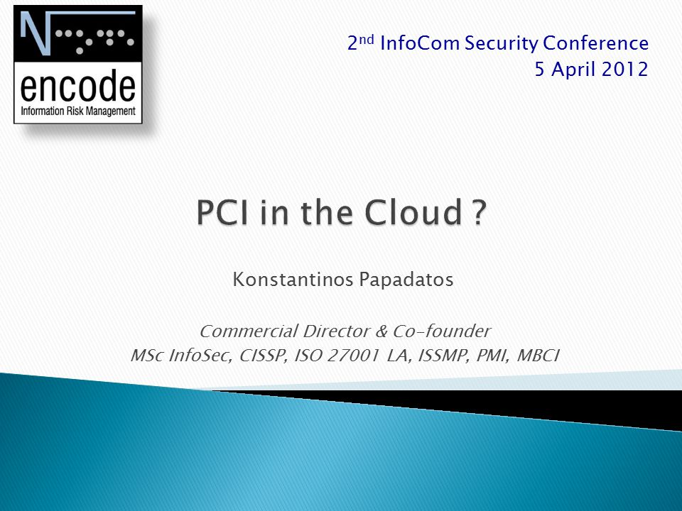 2 nd InfoCom Security Conference 5 April 2012 Konstantinos Papadatos Commercial Director & Co-founder MSc InfoSec, CISSP, ISO 27001 LA, ISSMP, PMI, MBCI