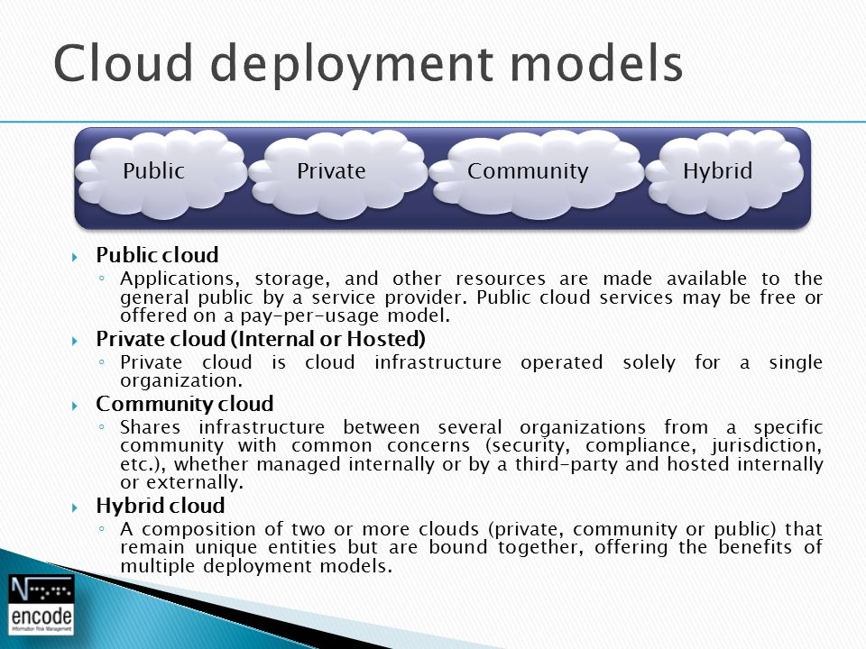  Public cloud ◦ Applications, storage, and other resources are made available to the general public by a service provider.