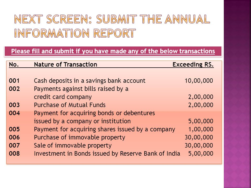 No.Nature of Transaction Exceeding RS. 001Cash deposits in a savings bank account10,00,000 002Payments against bills raised by a credit card company 2