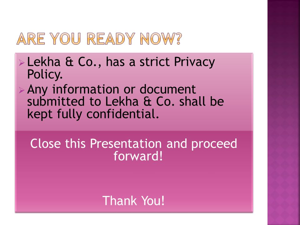  Lekha & Co., has a strict Privacy Policy.  Any information or document submitted to Lekha & Co. shall be kept fully confidential. Close this Presen