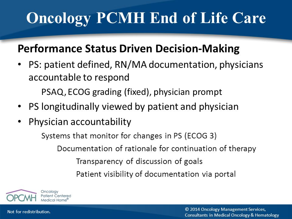 Not for redistribution. © 2014 Oncology Management Services, Consultants in Medical Oncology & Hematology Oncology PCMH End of Life Care Performance S
