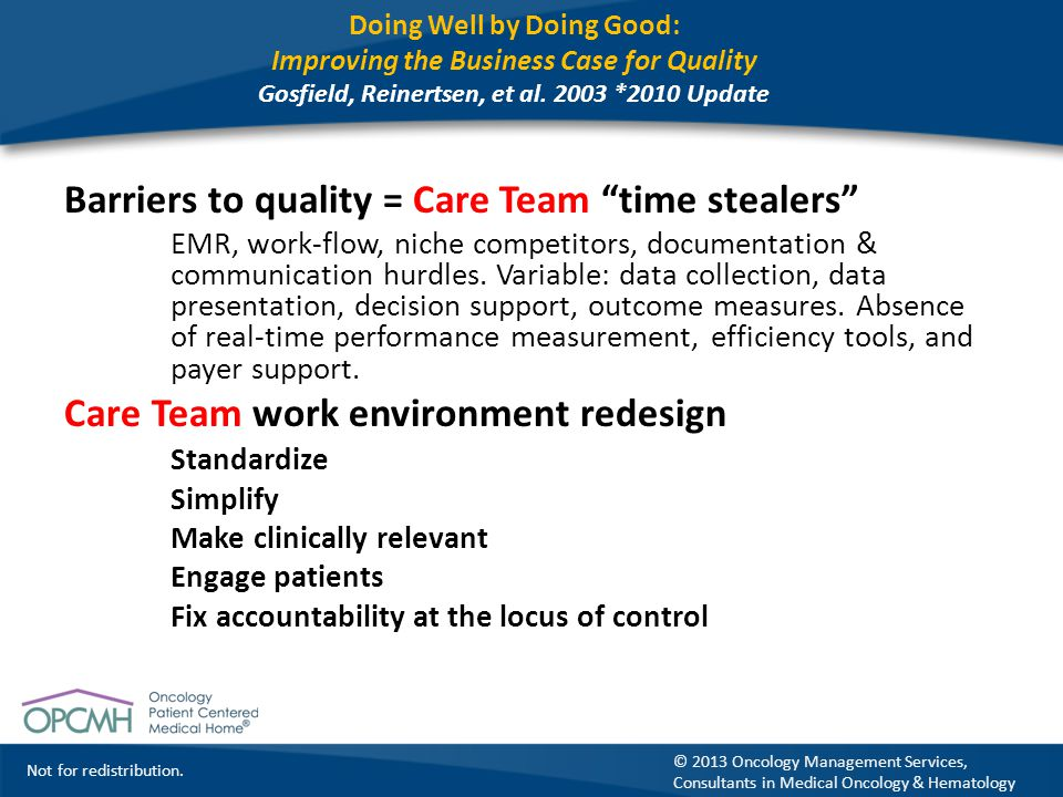 "Not for redistribution. © 2013 Oncology Management Services, Consultants in Medical Oncology & Hematology Barriers to quality = Care Team ""time steale"