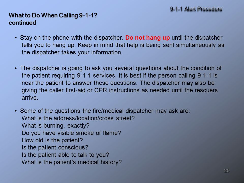 Stay on the phone with the dispatcher. Do not hang up until the dispatcher tells you to hang up.