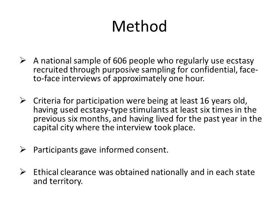 Method  A national sample of 606 people who regularly use ecstasy recruited through purposive sampling for confidential, face- to-face interviews of approximately one hour.