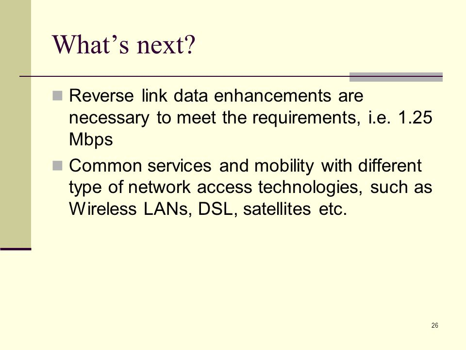 26 What's next. Reverse link data enhancements are necessary to meet the requirements, i.e.