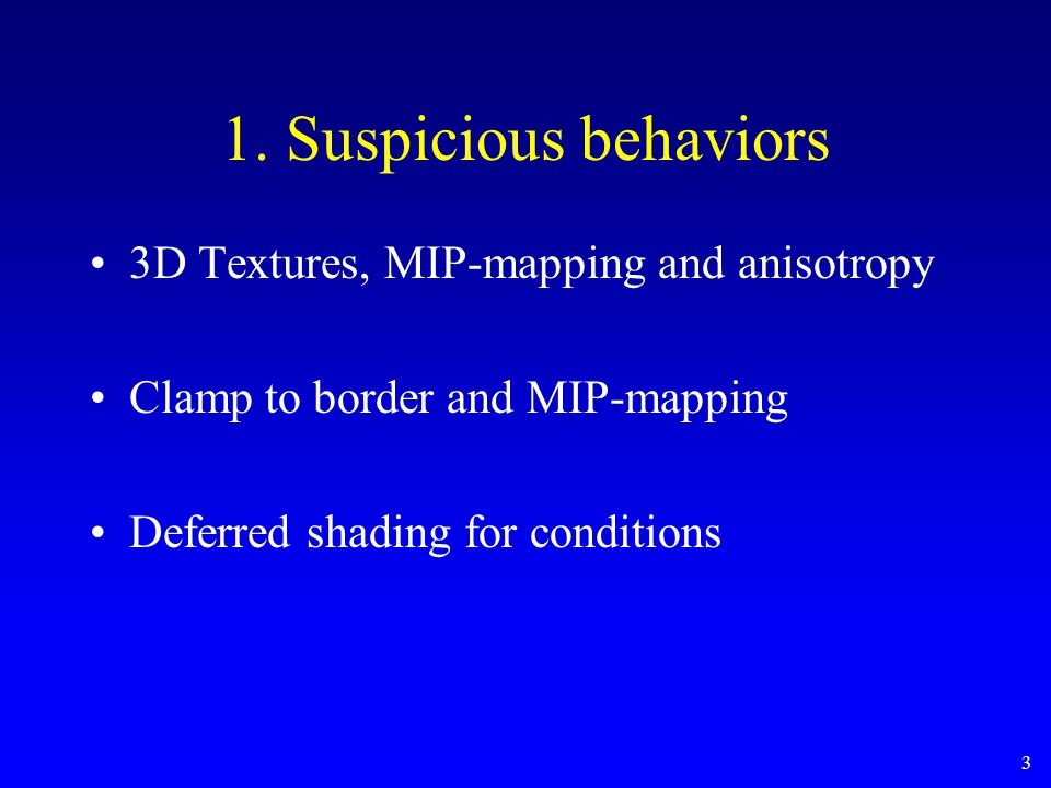 3 1. Suspicious behaviors 3D Textures, MIP-mapping and anisotropy Clamp to border and MIP-mapping Deferred shading for conditions