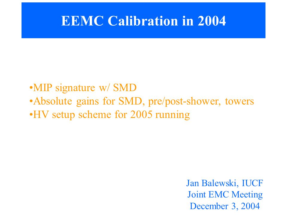 EEMC Calibration in 2004 MIP signature w/ SMD Absolute gains for SMD, pre/post-shower, towers HV setup scheme for 2005 running Jan Balewski, IUCF Joint EMC Meeting December 3, 2004