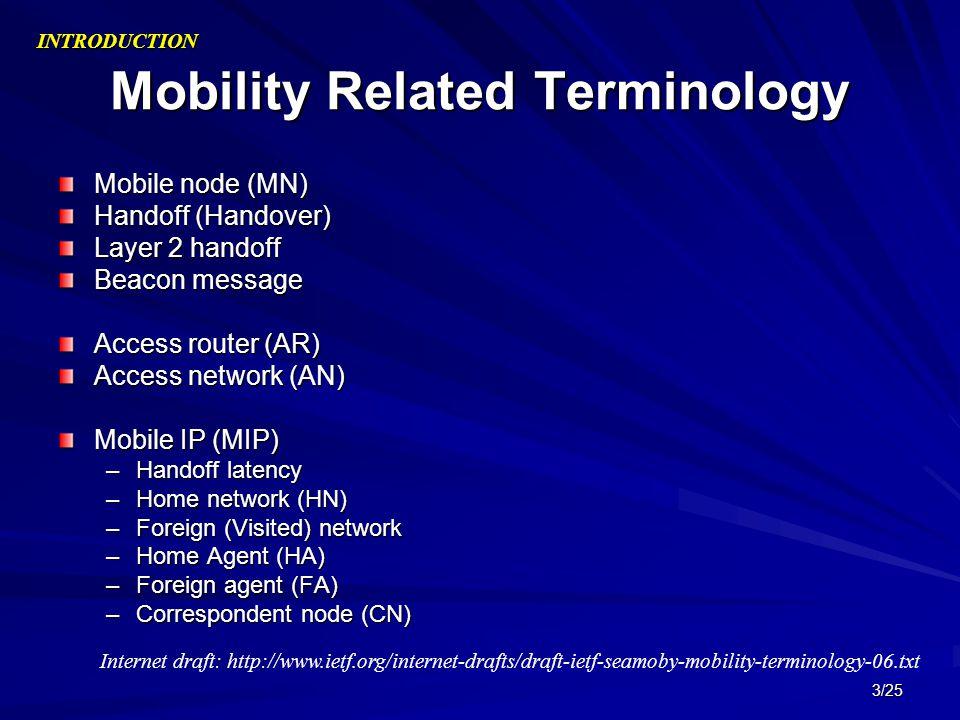 3/25 Mobility Related Terminology Mobile node (MN) Handoff (Handover) Layer 2 handoff Beacon message Access router (AR) Access network (AN) Mobile IP