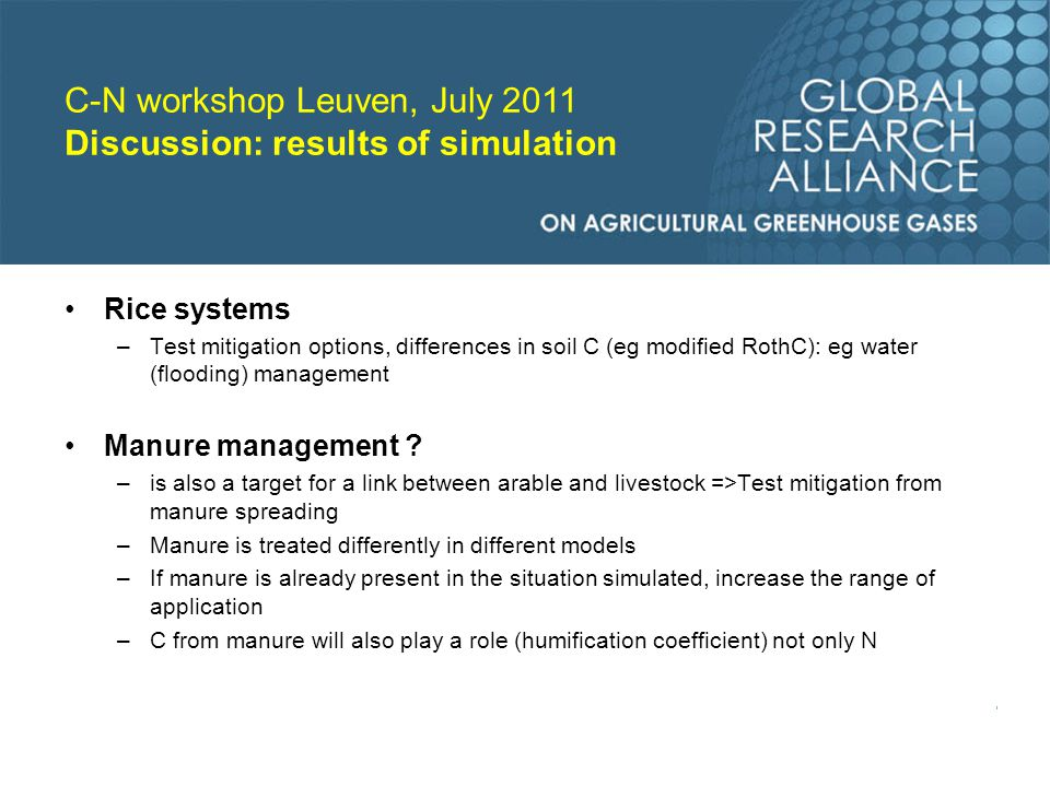 Rice systems –Test mitigation options, differences in soil C (eg modified RothC): eg water (flooding) management Manure management .