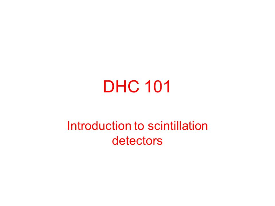 DHC 101 Introduction to scintillation detectors