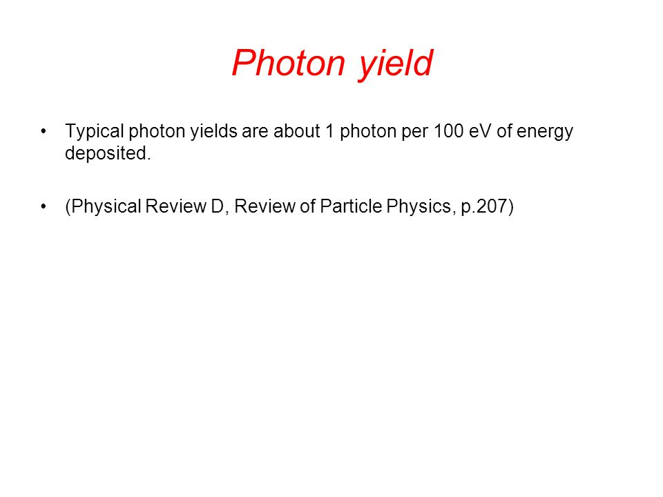 Photon yield Typical photon yields are about 1 photon per 100 eV of energy deposited.