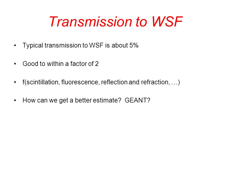 Transmission to WSF Typical transmission to WSF is about 5% Good to within a factor of 2 f(scintillation, fluorescence, reflection and refraction, …) How can we get a better estimate.