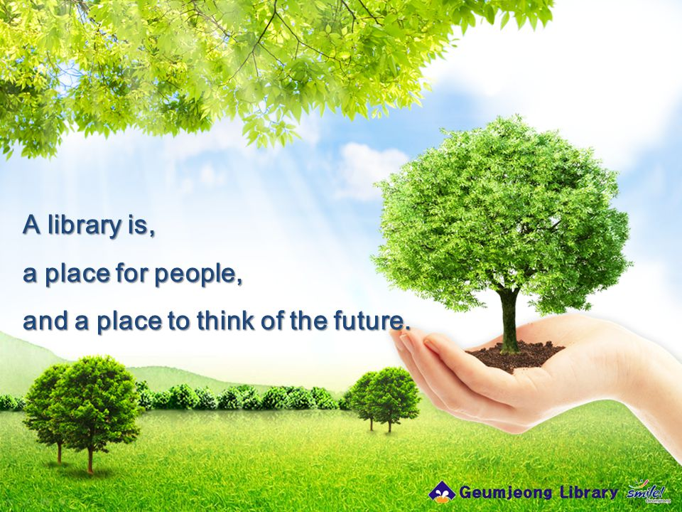 A library is, a place for people, and a place to think of the future.