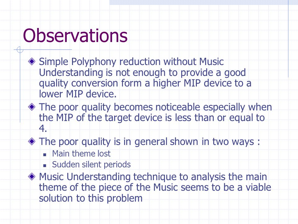 Observations Simple Polyphony reduction without Music Understanding is not enough to provide a good quality conversion form a higher MIP device to a lower MIP device.