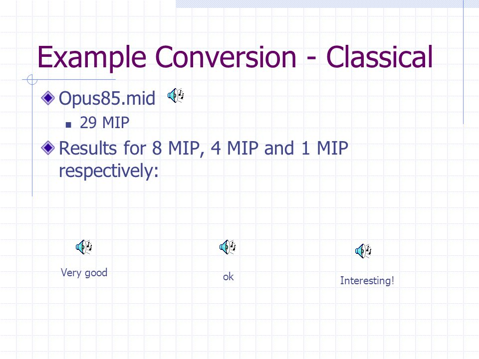 Example Conversion - Classical Opus85.mid 29 MIP Results for 8 MIP, 4 MIP and 1 MIP respectively: ok Very good Interesting!