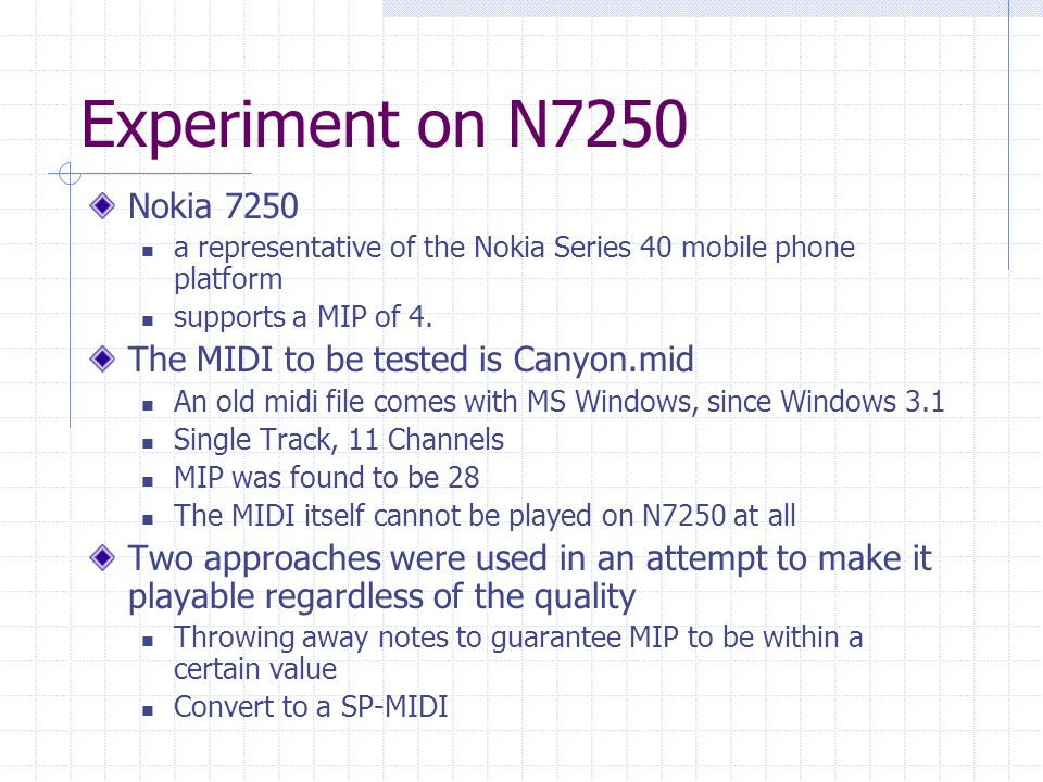 Experiment on N7250 Nokia 7250 a representative of the Nokia Series 40 mobile phone platform supports a MIP of 4.