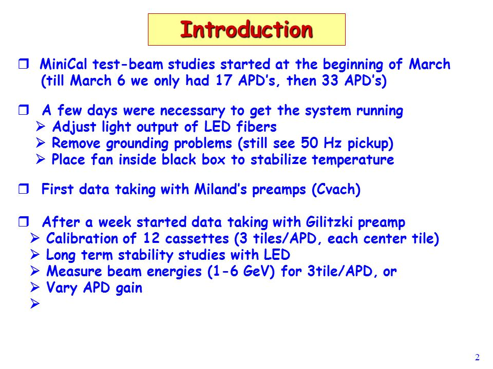 2 Introduction   MiniCal test-beam studies started at the beginning of March (till March 6 we only had 17 APD's, then 33 APD's)   A few days were