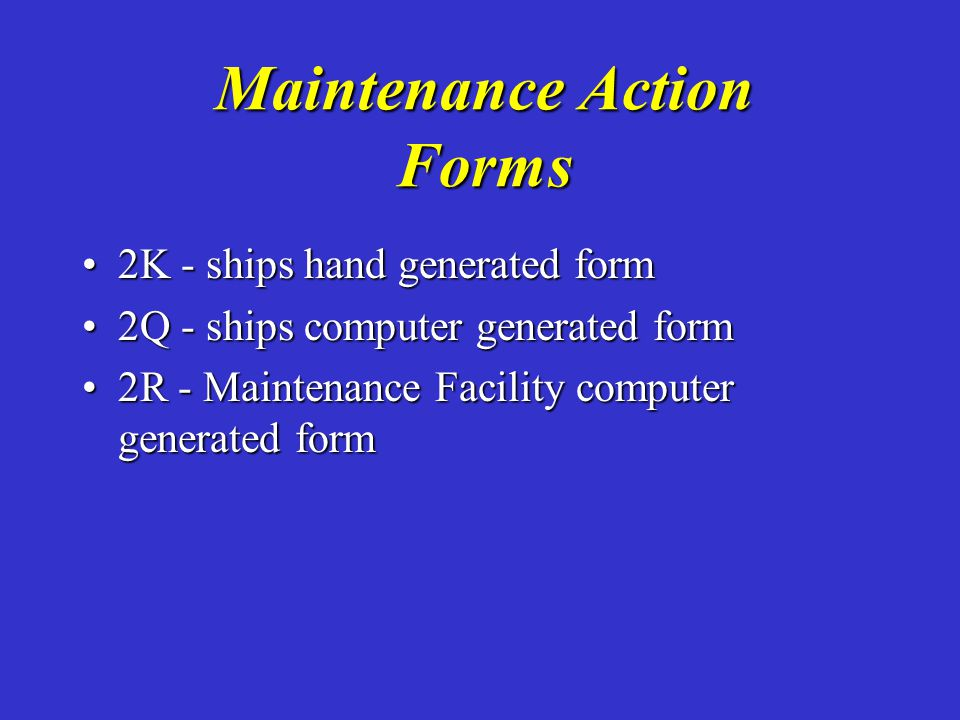Maintenance Action Forms 2K - ships hand generated form2K - ships hand generated form 2Q - ships computer generated form2Q - ships computer generated