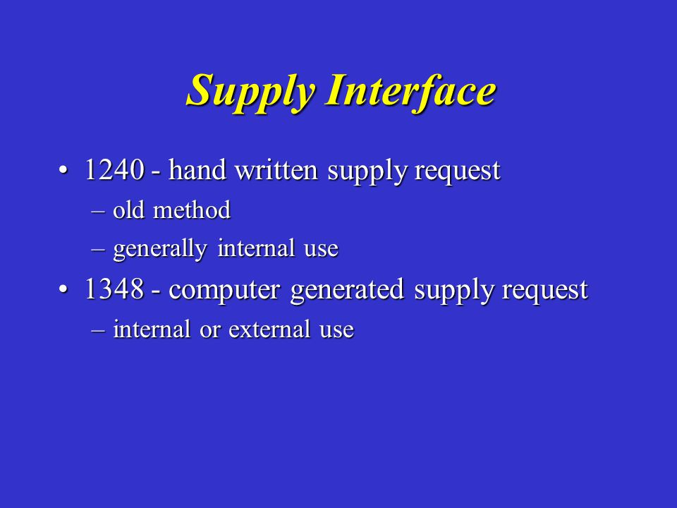 Supply Interface 1240 - hand written supply request1240 - hand written supply request –old method –generally internal use 1348 - computer generated su
