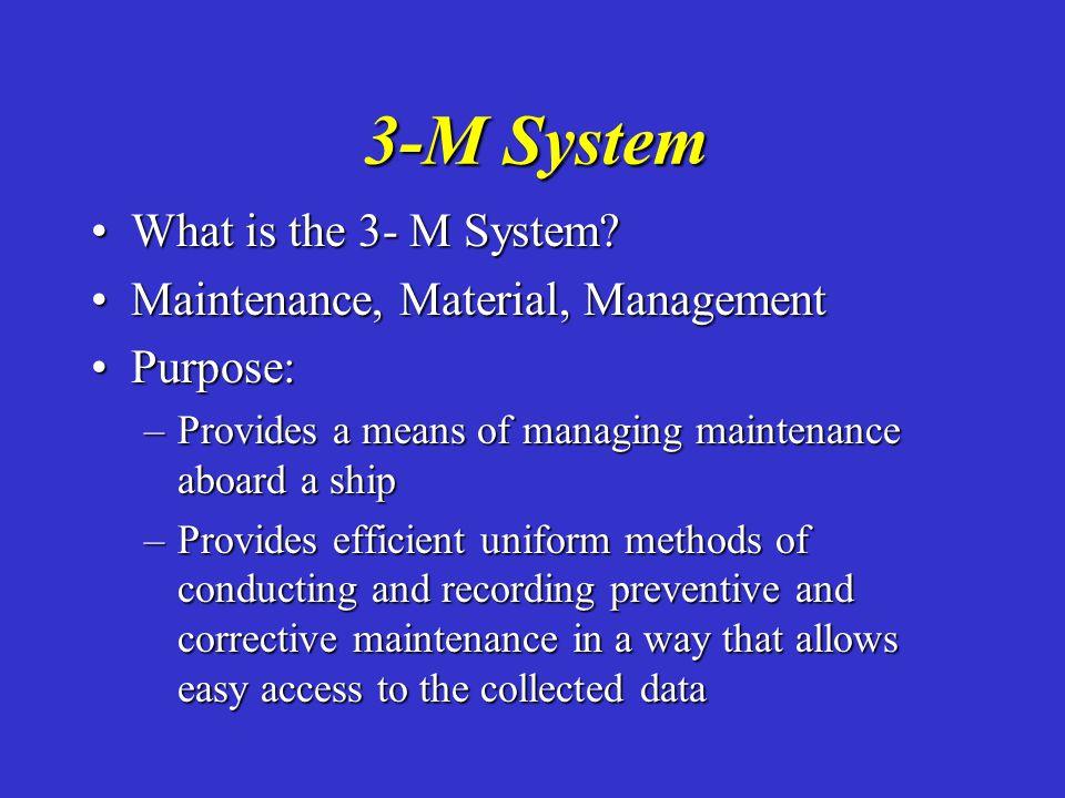 3-M System What is the 3- M System?What is the 3- M System? Maintenance, Material, ManagementMaintenance, Material, Management Purpose:Purpose: –Provi