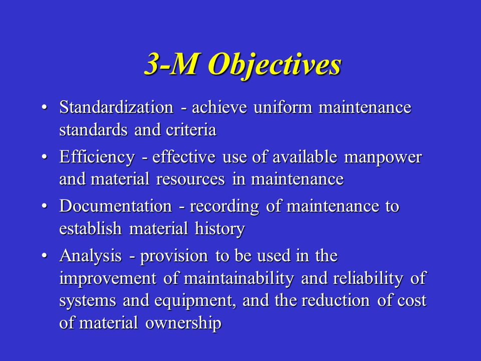 3-M Objectives Configuration Status Accounting - a means of reporting and recording changes in what equipment is installed onboard, equipment configuration specifications, and shipboard locationConfiguration Status Accounting - a means of reporting and recording changes in what equipment is installed onboard, equipment configuration specifications, and shipboard location Scheduling - standardized method for scheduling, planning, managing, and tracking maintenance required and accomplishedScheduling - standardized method for scheduling, planning, managing, and tracking maintenance required and accomplished