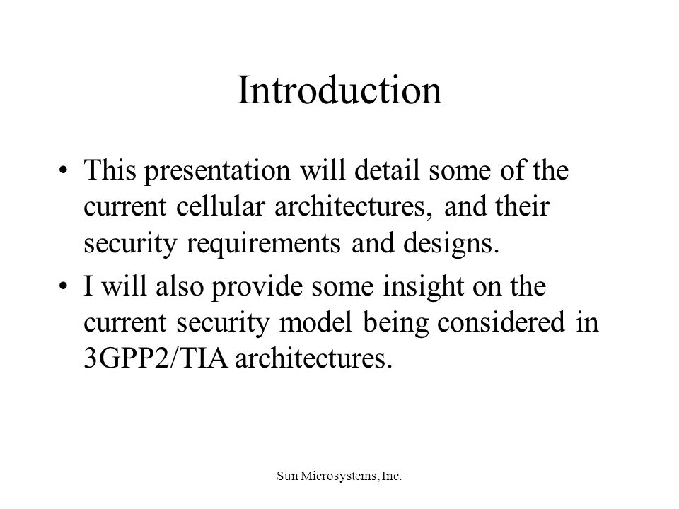 Introduction This presentation will detail some of the current cellular architectures, and their security requirements and designs.