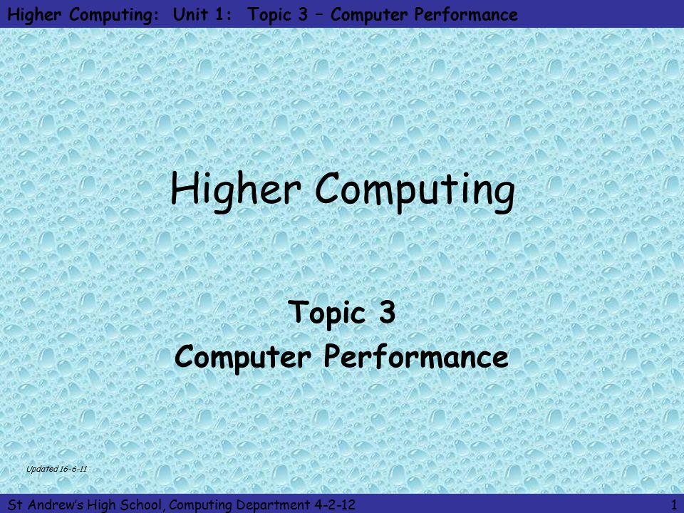 Higher Computing: Unit 1: Topic 3 – Computer Performance St Andrew's High School, Computing Department 4-2-1212 Performance Factors – No of Processors Having a computer with a dual core or quad processors makes the computer run faster.