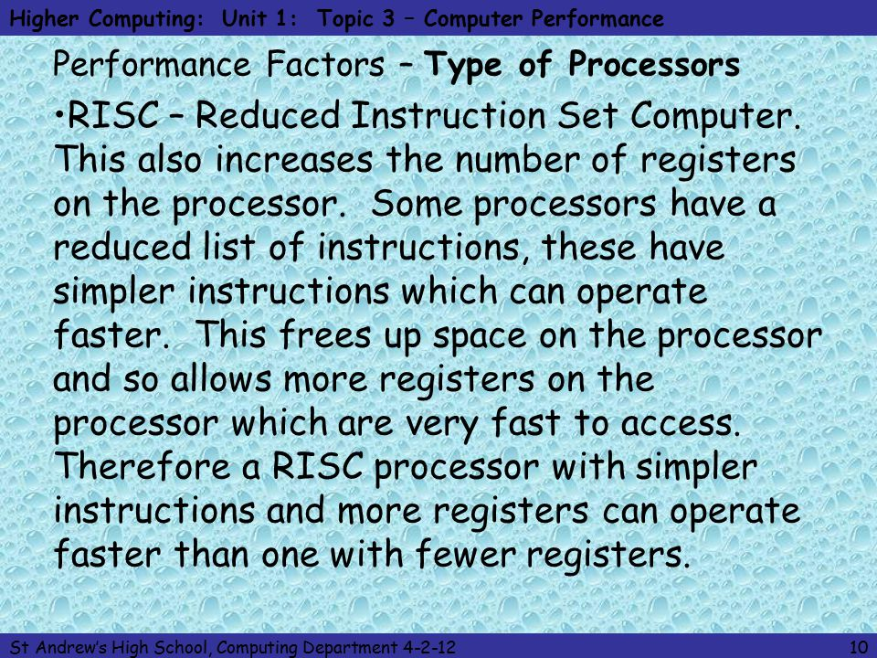 Higher Computing: Unit 1: Topic 3 – Computer Performance St Andrew's High School, Computing Department 4-2-1210 Performance Factors – Type of Processors RISC – Reduced Instruction Set Computer.