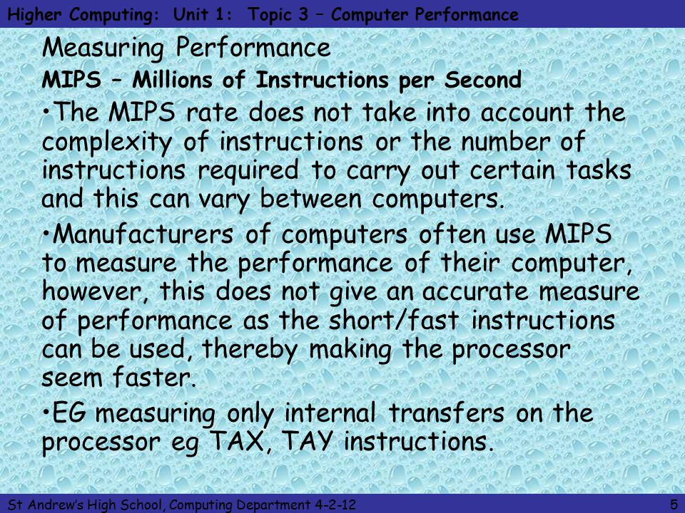 Higher Computing: Unit 1: Topic 3 – Computer Performance St Andrew's High School, Computing Department 4-2-126 Measuring Performance FLOPS – Floating Point Operations per Second You should be aware that using MIP rate as a comparison factor also has problems.