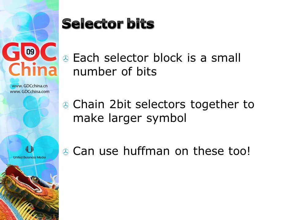  Each selector block is a small number of bits  Chain 2bit selectors together to make larger symbol  Can use huffman on these too!