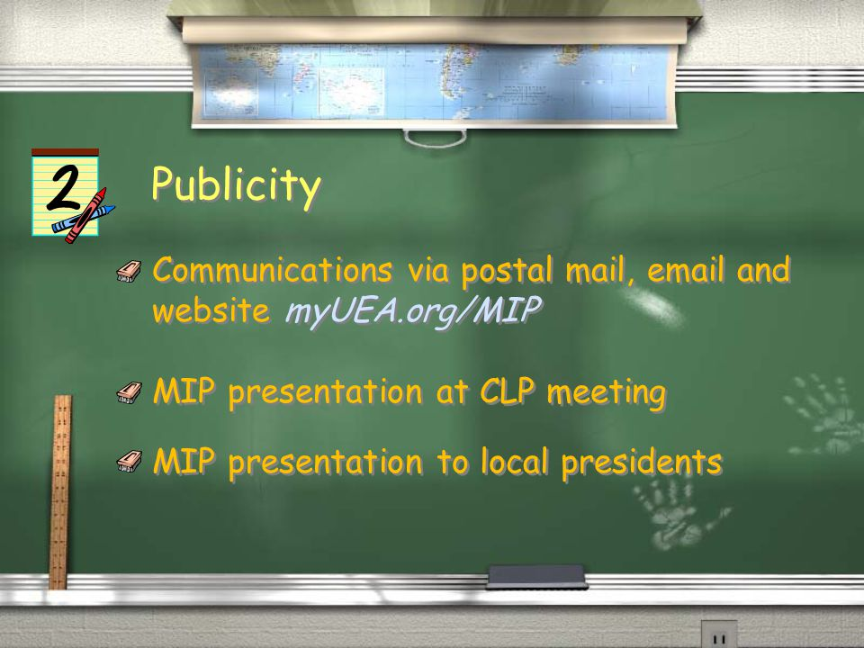 Publicity Communications via postal mail, email and website myUEA.org/MIP MIP presentation at CLP meeting MIP presentation to local presidents Communications via postal mail, email and website myUEA.org/MIP MIP presentation at CLP meeting MIP presentation to local presidents