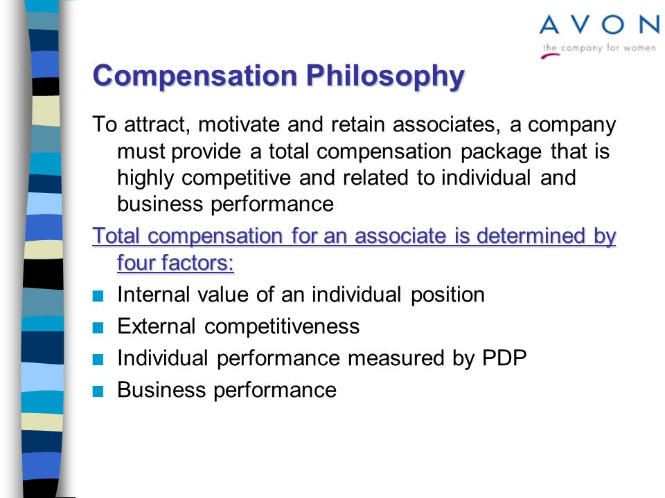 Compensation Package n Base Salary n Base Salary - Pay for Competence n Incentives n Incentives - Performance-based variable pay plans that provide cash bonuses and stock options –Management Incentive Plan for Directors - MIP –Management Stock Option Plan - MSOP –Year end bonus for all associates - LIP n Awards n Awards - Cash compensation to individuals or teams for specific achievements that are outside the scope of normal responsibilities or significantly exceed them –PDP-Bonuses –Other Awards
