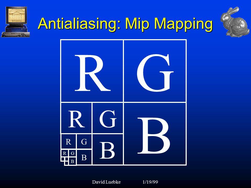 David Luebke1/19/99 G Antialiasing: Mip Mapping R B RG B RG B B GR
