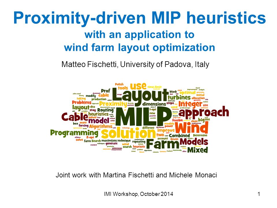 MIP technology Mixed-Integer (Linear) Programming is a powerful technique … … that recently became a feasible and appealing tool to solve complex/huge real problems IMI Workshop, October 20142