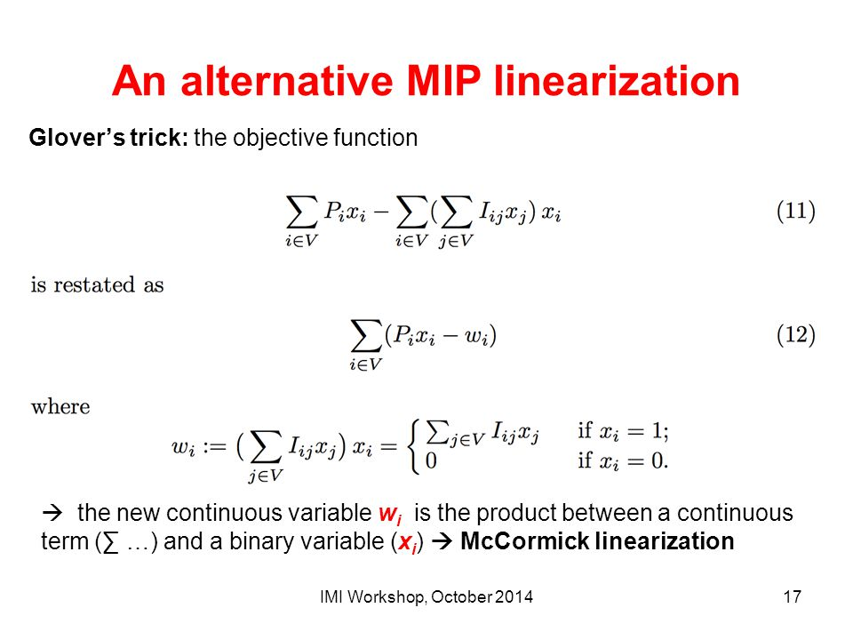 An alternative MIP linearization Glover's trick: the objective function  the new continuous variable w i is the product between a continuous term (∑