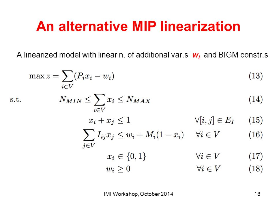 An alternative MIP linearization A linearized model with linear n. of additional var.s w i and BIGM constr.s IMI Workshop, October 201418